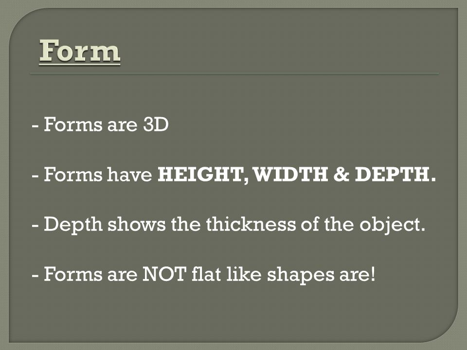 Form - Forms are 3D - Forms have HEIGHT, WIDTH & DEPTH.