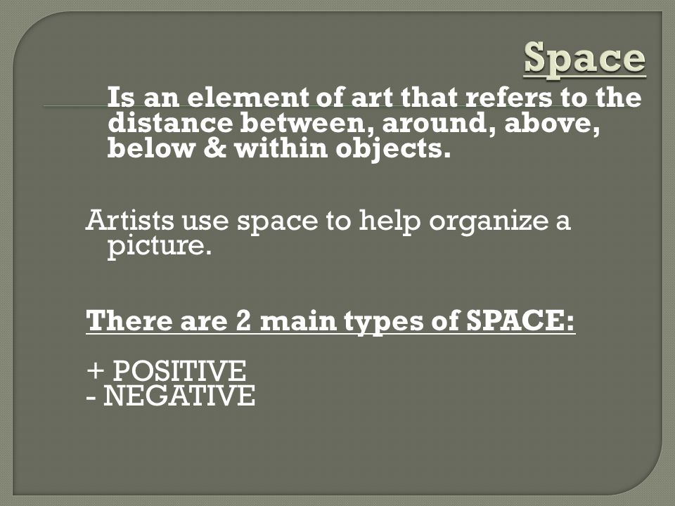 Space Artists use space to help organize a picture.