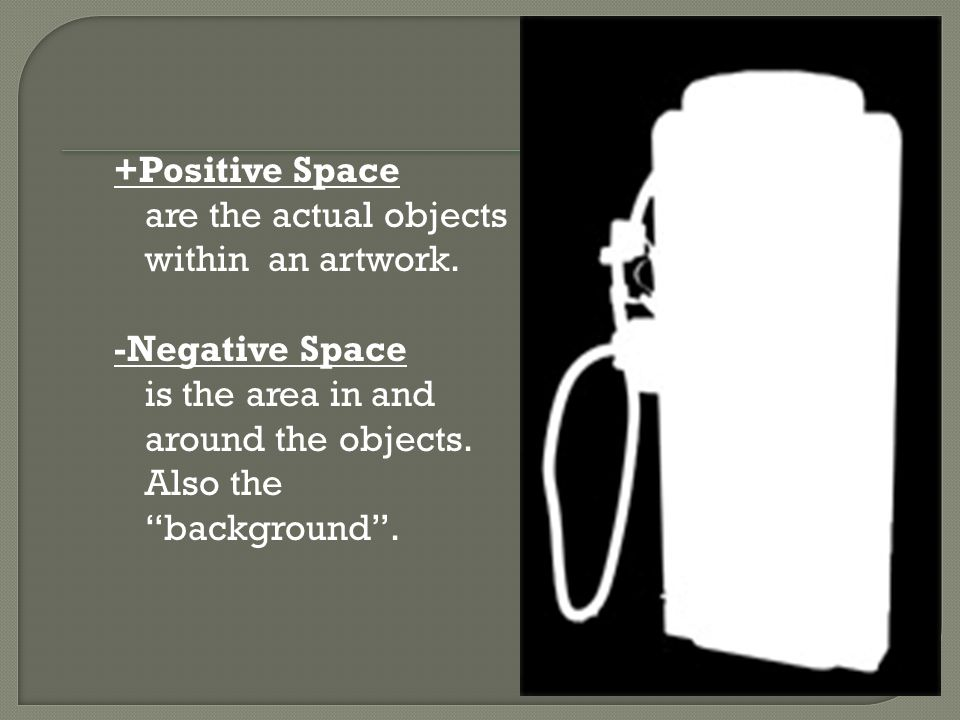 Space +Positive Space are the actual objects within an artwork.