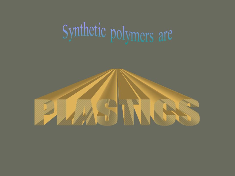 Synthetic polymers are
