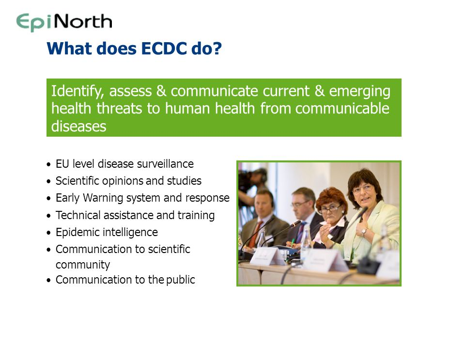 What does ECDC do Identify, assess & communicate current & emerging health threats to human health from communicable diseases.