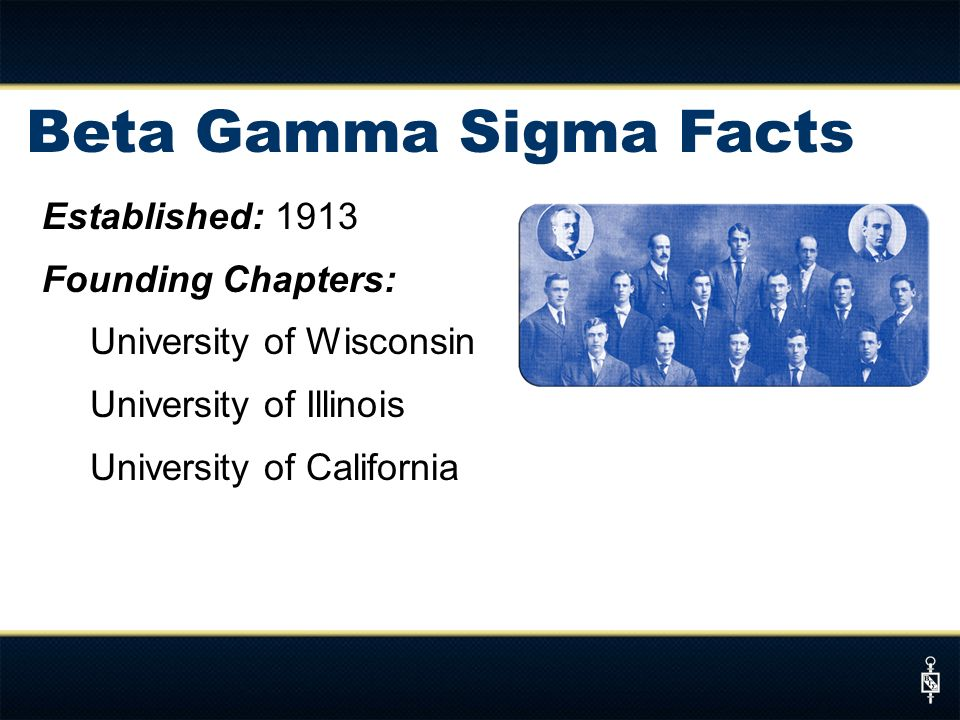 Beta Gamma Sigma Facts Established: 1913 Founding Chapters: