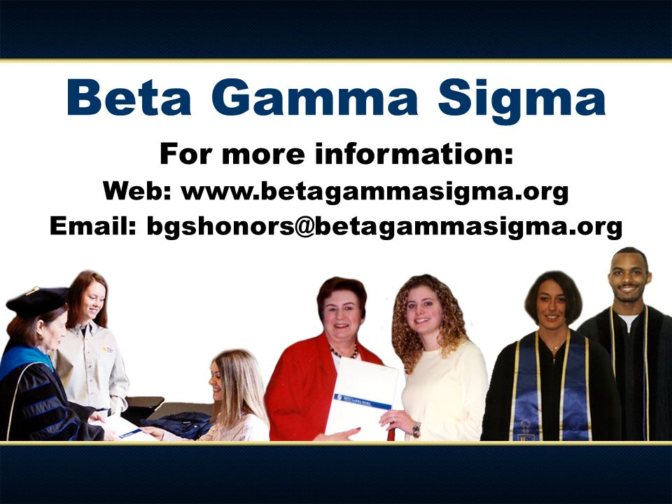 Beta Gamma Sigma For more information: