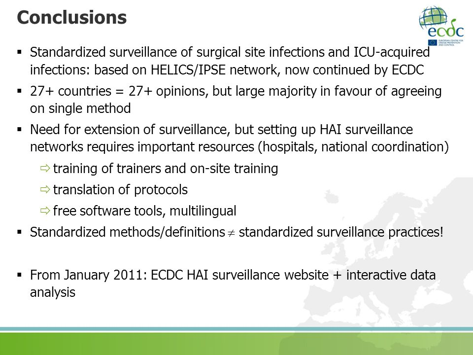 Conclusions Standardized surveillance of surgical site infections and ICU-acquired infections: based on HELICS/IPSE network, now continued by ECDC.
