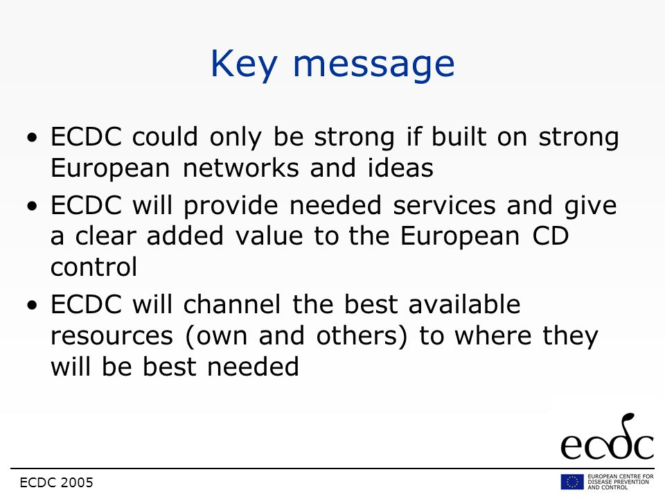 Key message ECDC could only be strong if built on strong European networks and ideas.