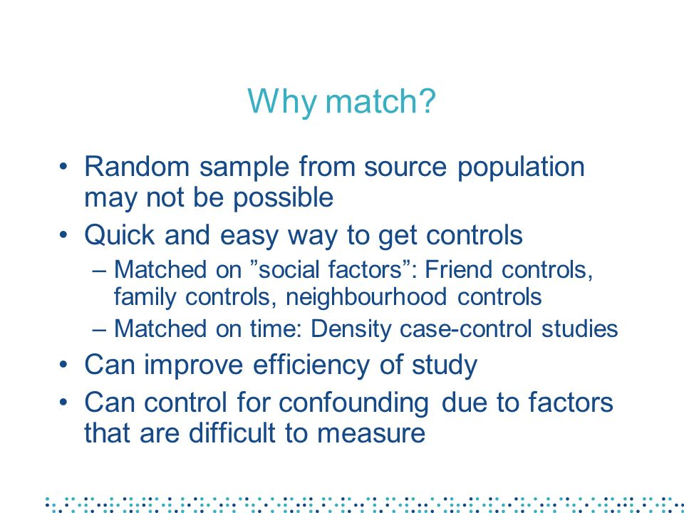 Why match Random sample from source population may not be possible