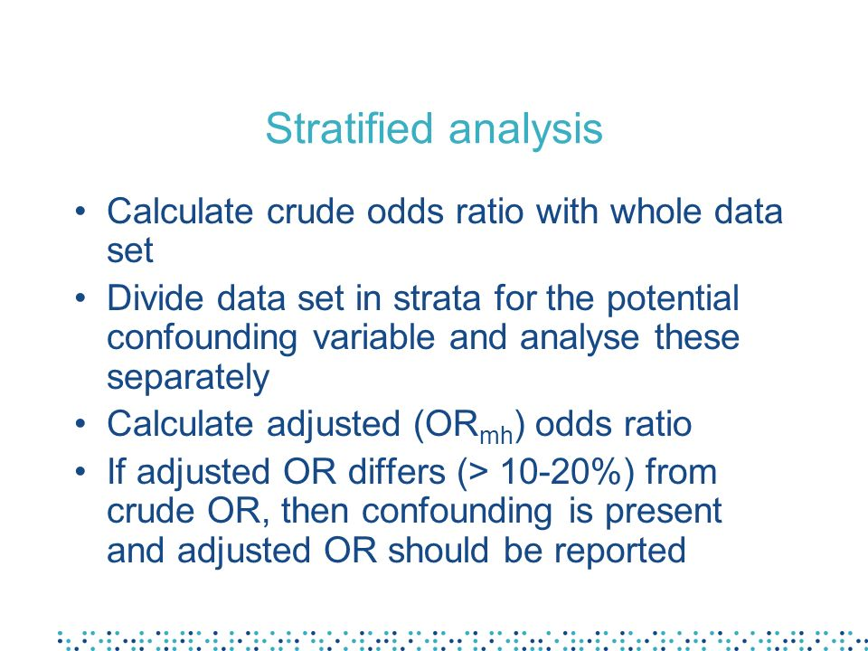 Stratified analysis Calculate crude odds ratio with whole data set