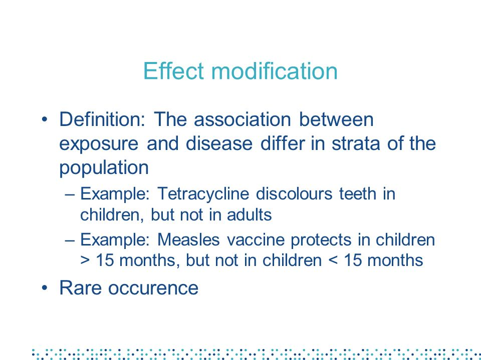 Effect modificationDefinition: The association between exposure and disease differ in strata of the population.