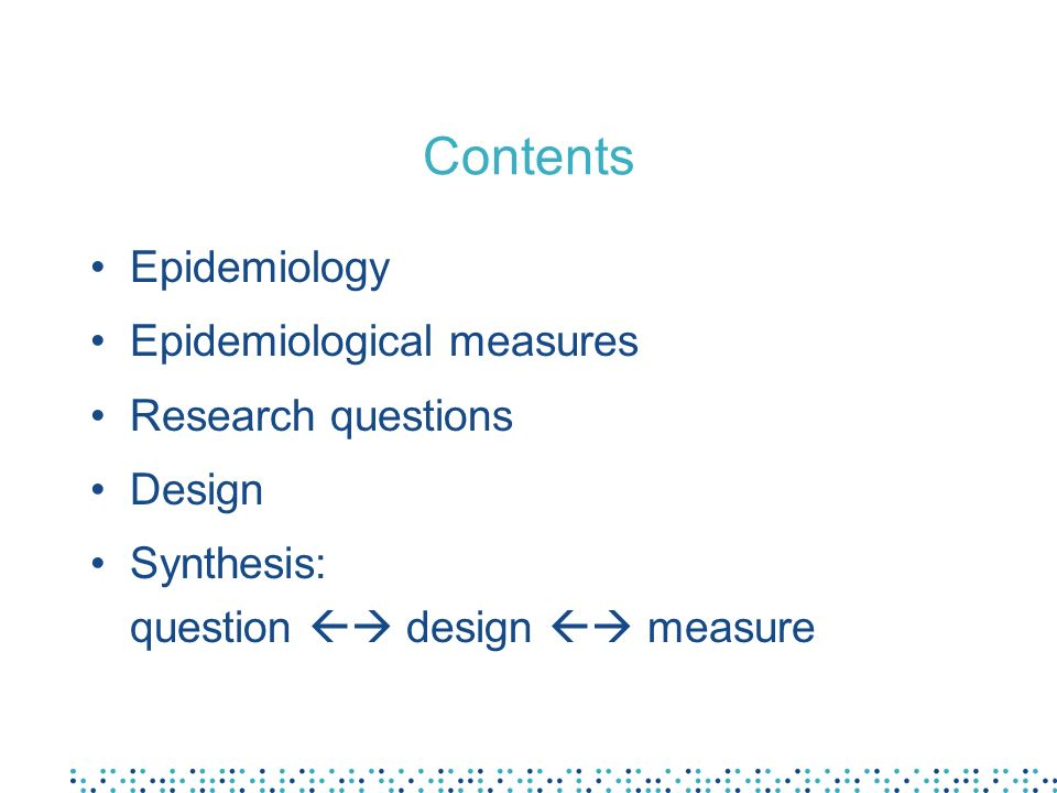 Contents Epidemiology Epidemiological measures Research questions