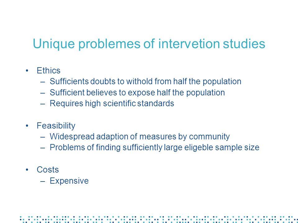 Unique problemes of intervetion studies