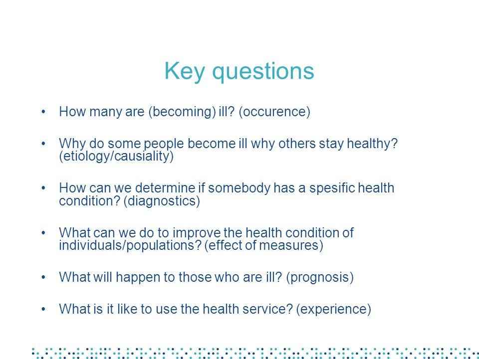 Key questions How many are (becoming) ill (occurence)