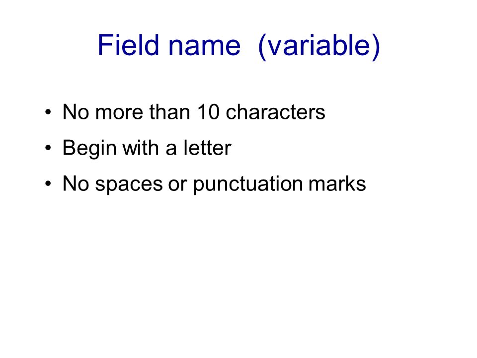 Field name (variable) No more than 10 characters Begin with a letter