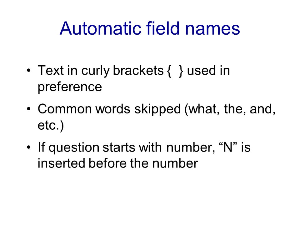 Automatic field names Text in curly brackets { } used in preference