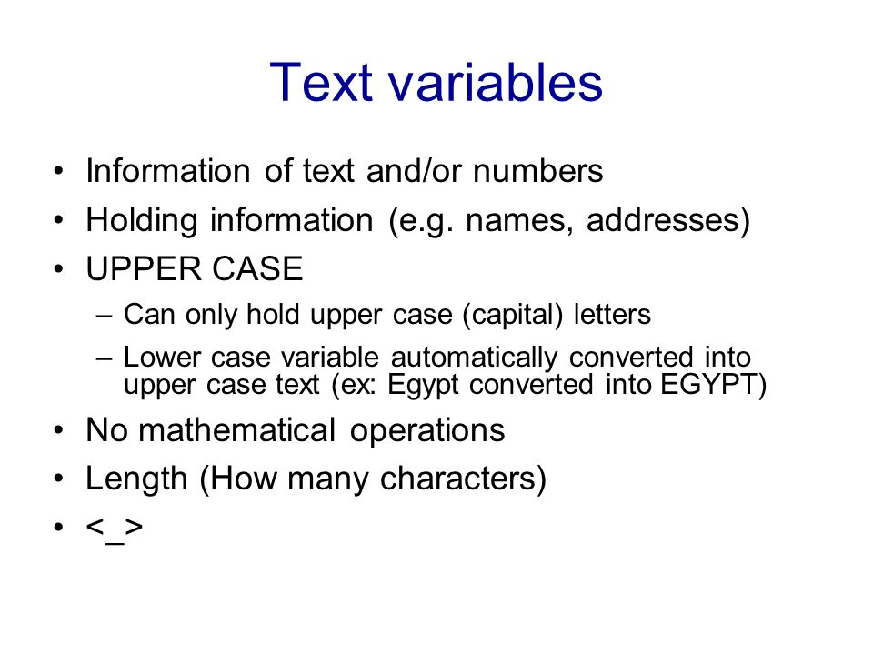 Text variables Information of text and/or numbers
