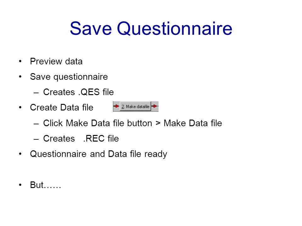 Save Questionnaire Preview data Save questionnaire Creates .QES file