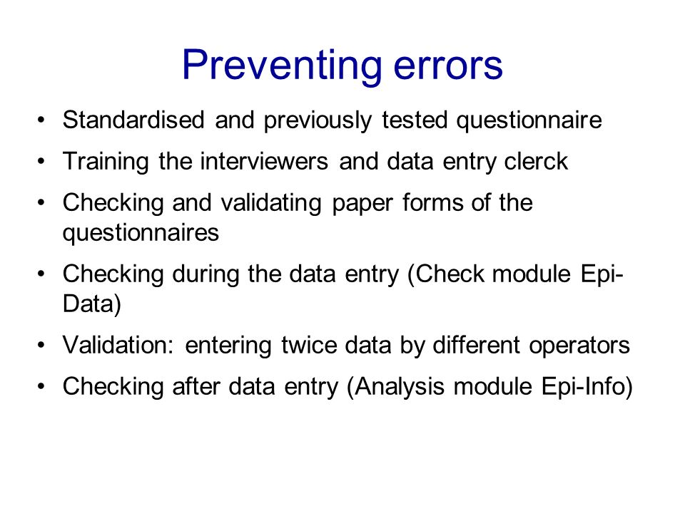 Preventing errors Standardised and previously tested questionnaire