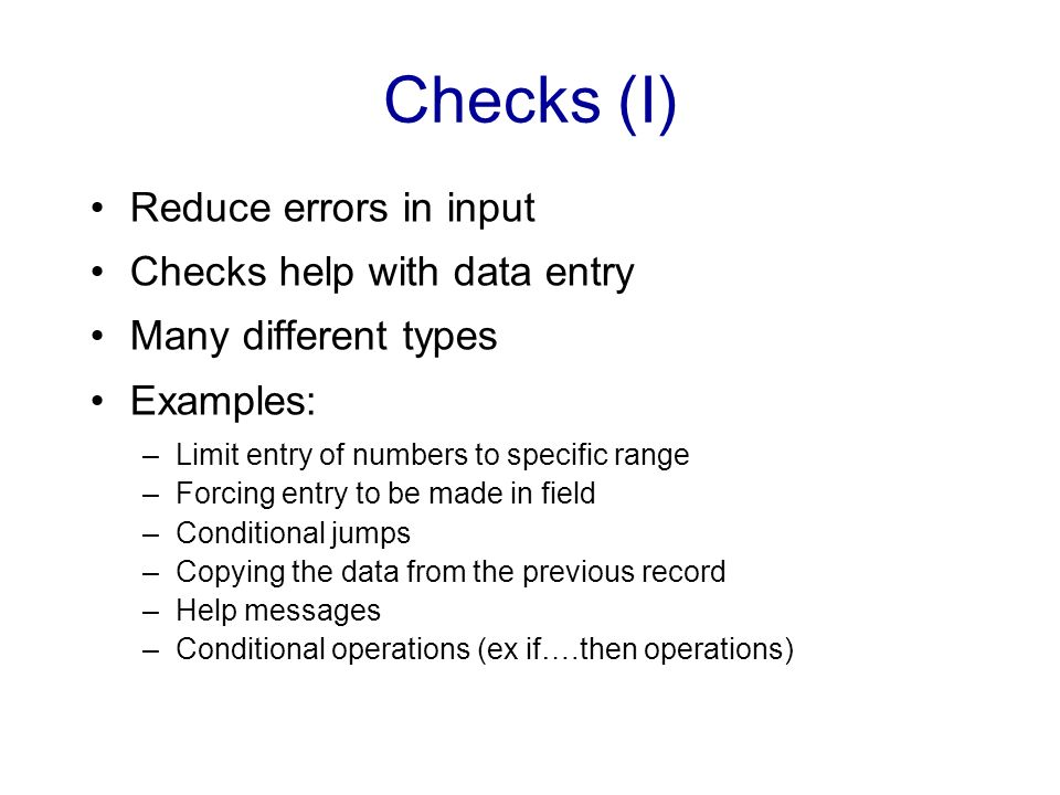 Checks (I) Reduce errors in input Checks help with data entry
