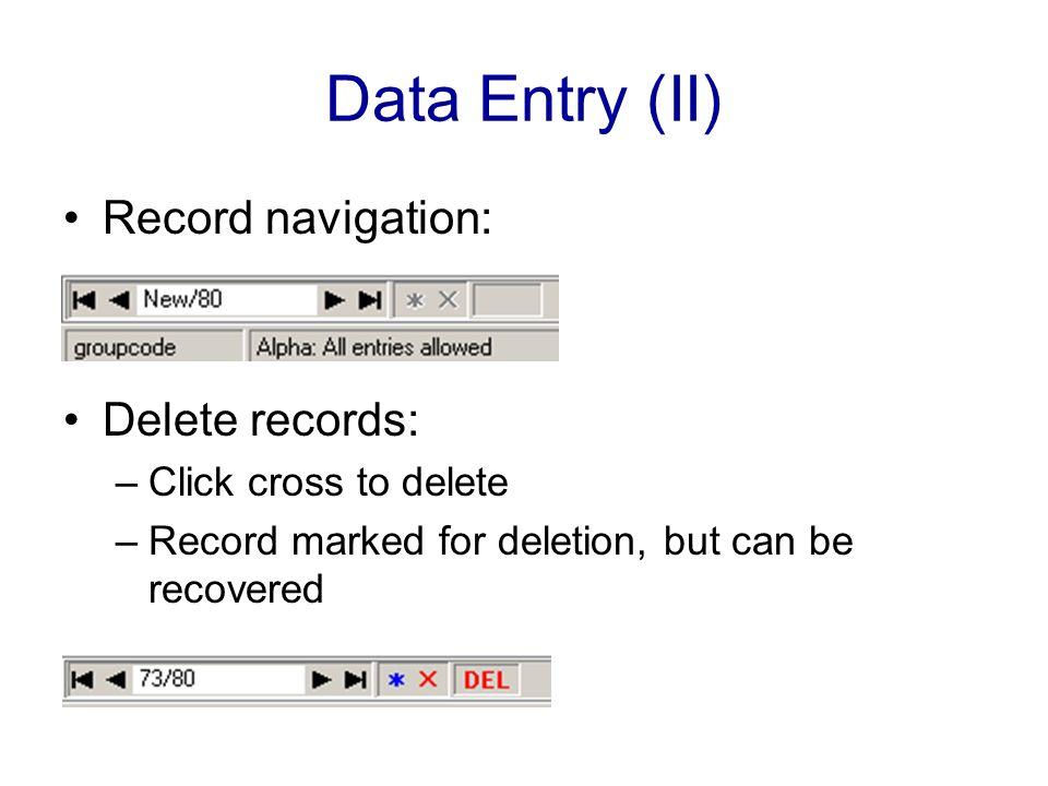 Data Entry (II) Record navigation: Delete records: