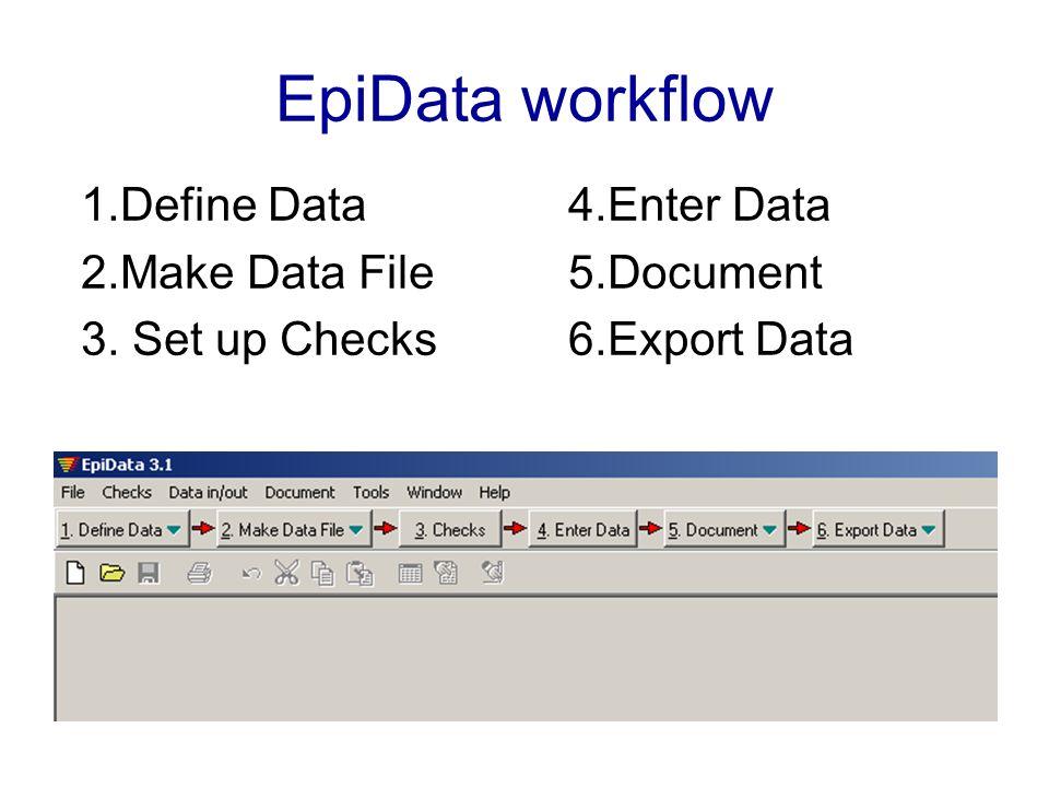 EpiData workflow 1. Define Data 2. Make Data File 3. Set up Checks