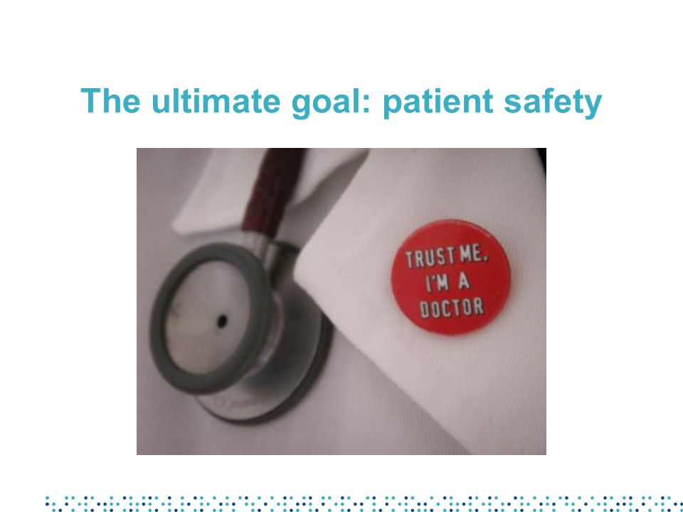 The ultimate goal: patient safety