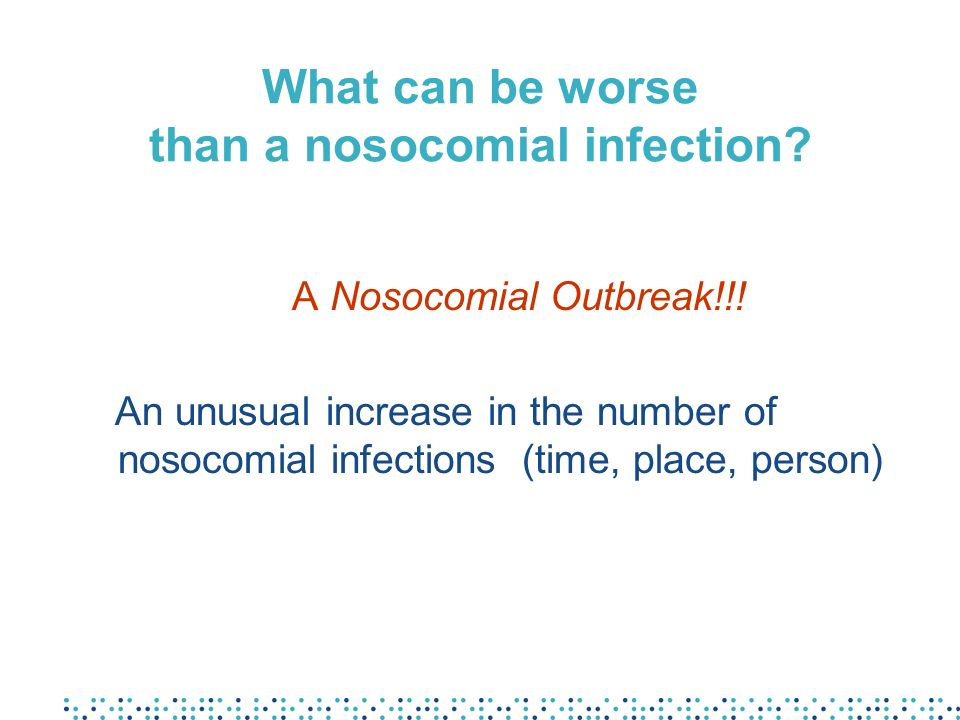 What can be worse than a nosocomial infection
