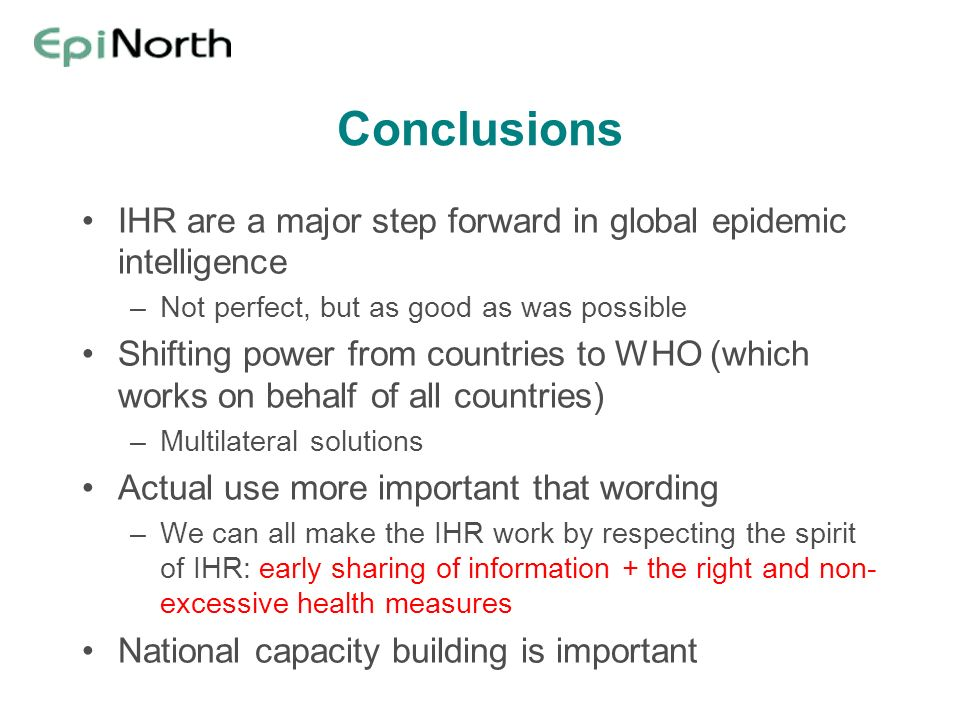 Conclusions IHR are a major step forward in global epidemic intelligence. Not perfect, but as good as was possible.