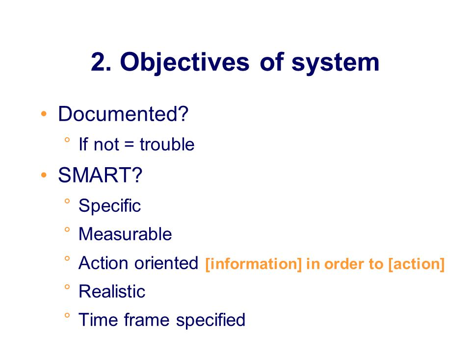 2. Objectives of system Documented SMART If not = trouble Specific