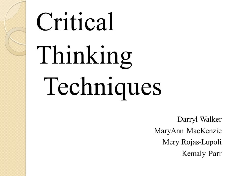 critical thinking techniques ppt Discipline-specific knowledge and capabilities communication skills digital literacy problem solving self process of critical thinking and provide opportunities for students to evidence their critical thinking skills so that these can be demonstrated as a skillset to prospective.