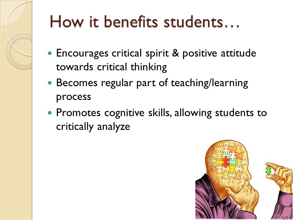 benefits of critical thinking skills The article stresses the importance of critical thinking while it discusses the benefits of critical thinking in the workplace critical thinking may simply be defined as the objective analysis and evaluation of an issue in order to form a judgment.