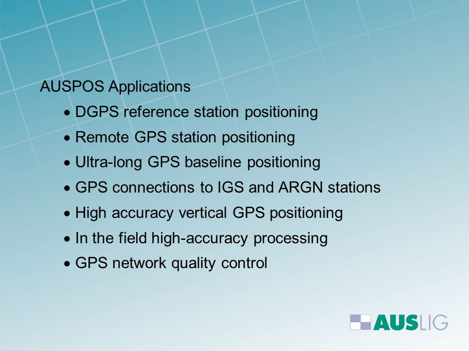 AUSPOS Applications DGPS reference station positioning. Remote GPS station positioning. Ultra-long GPS baseline positioning.