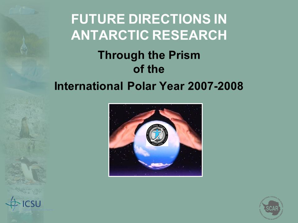 FUTURE DIRECTIONS IN ANTARCTIC RESEARCH Through the Prism of the International Polar Year