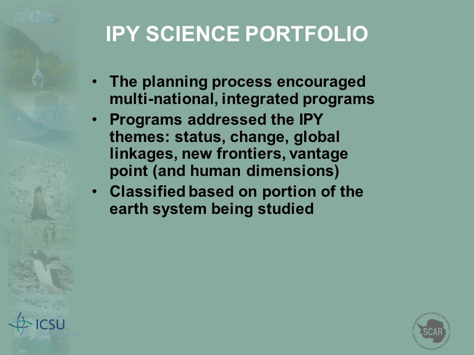 IPY SCIENCE PORTFOLIO The planning process encouraged multi-national, integrated programs.