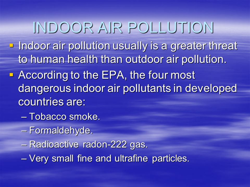 indoor air pollution and health formaldehyde and Health effects of indoor pollutants this page last reviewed november 22, 2013 sources and potential health effects of indoor air pollutants pollutant major indoor sources potential health effects  formaldehyde: pressed wood products such as plywood and particleboard, furnishings wallpaper durable press fabrics personal care.