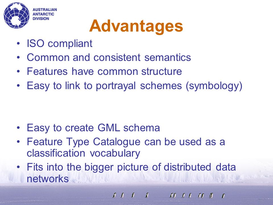 Advantages ISO compliant Common and consistent semantics