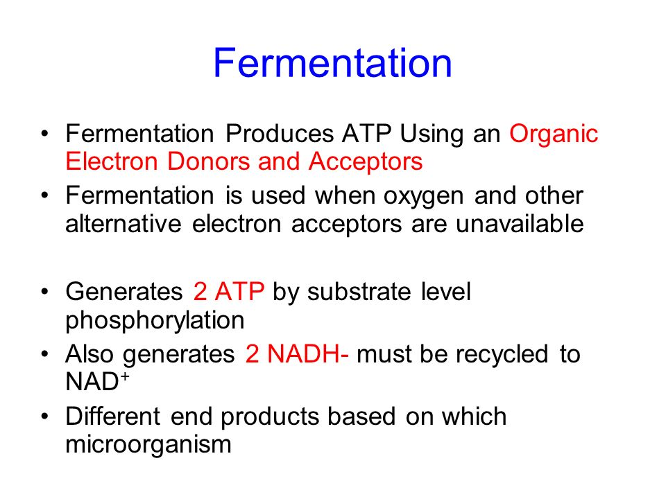 Fermentation Fermentation Produces ATP Using an Organic Electron Donors and Acceptors.