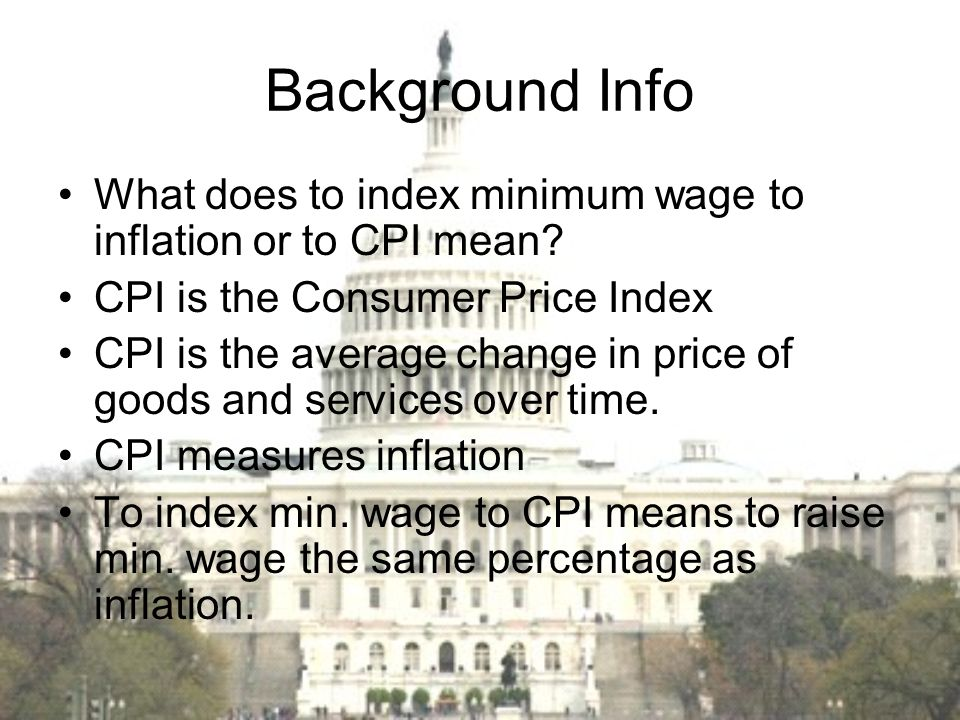 Background Info What does to index minimum wage to inflation or to CPI mean CPI is the Consumer Price Index.