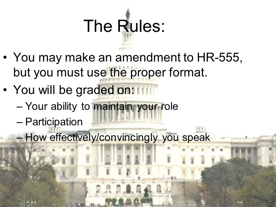 The Rules: You may make an amendment to HR-555, but you must use the proper format. You will be graded on: