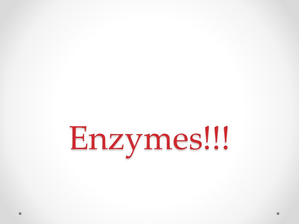 Enzymes!!!