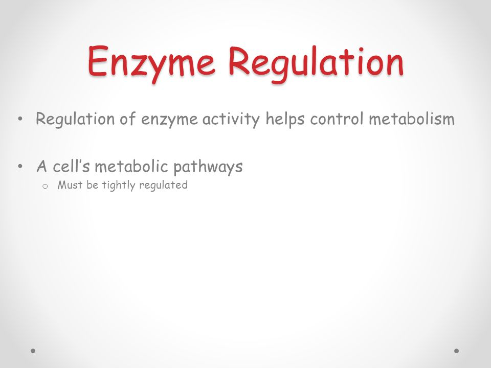 Enzyme Regulation Regulation of enzyme activity helps control metabolism. A cell's metabolic pathways.