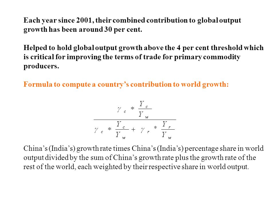 Each year since 2001, their combined contribution to global output growth has been around 30 per cent.