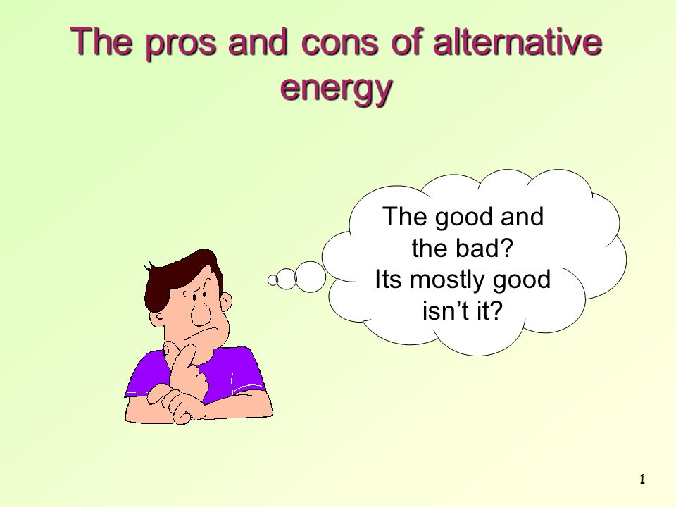 pros and cons of alternative fuel Biomass energy pros and cons biomass energy derived from plant and animal matter is one of many alternative fuel sources being looked at to replace the fossil fuels that man relies so heavily for energy.