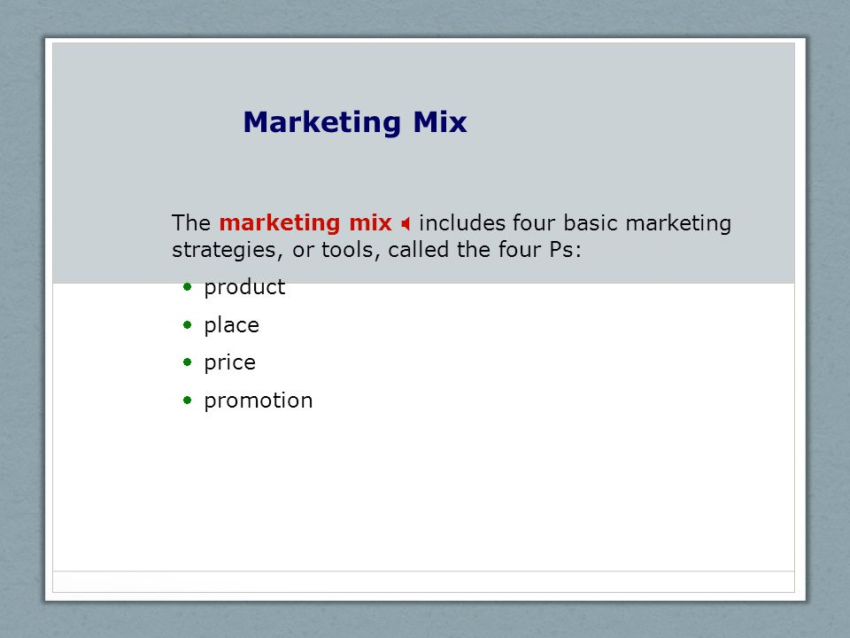 Marketing Mix The marketing mix X includes four basic marketing strategies, or tools, called the four Ps: