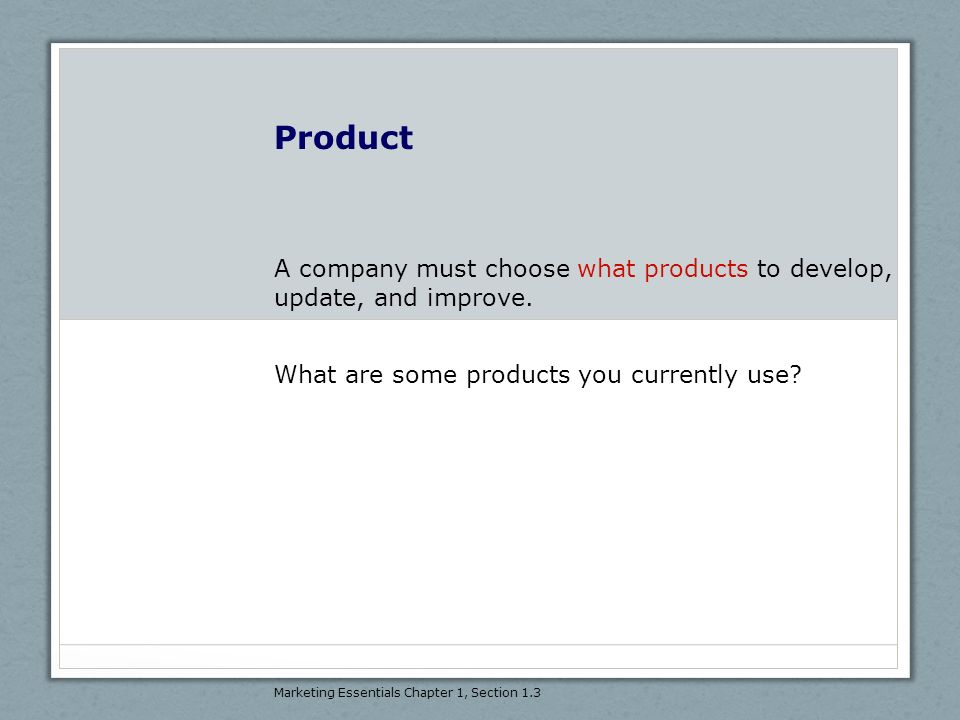 Product A company must choose what products to develop, update, and improve. What are some products you currently use