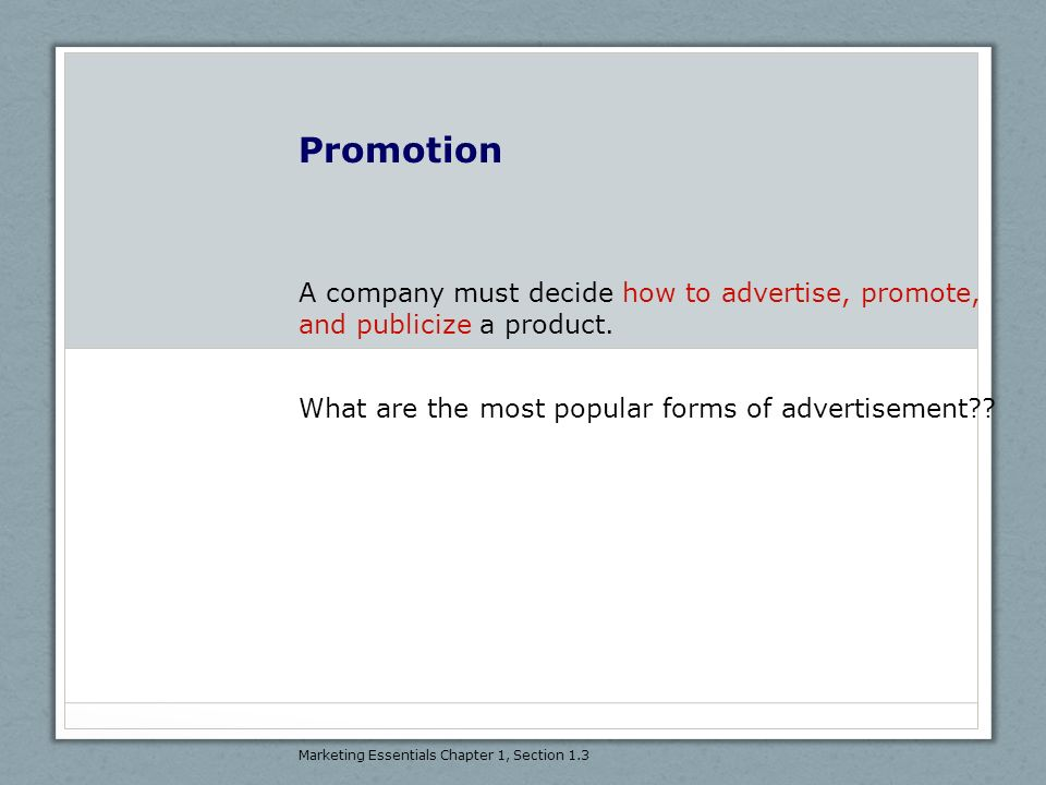 Promotion A company must decide how to advertise, promote, and publicize a product. What are the most popular forms of advertisement