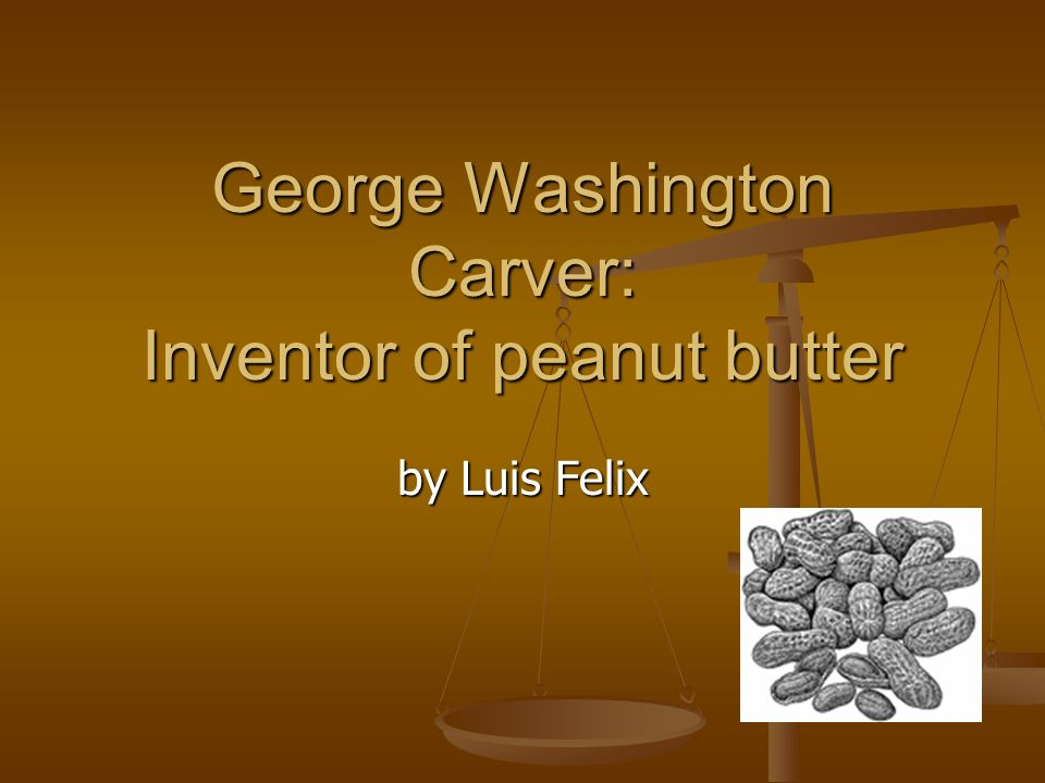 George Washington Carver: Inventor of peanut butter