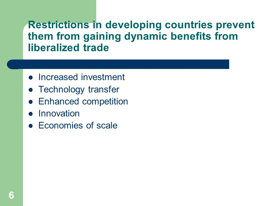 Restrictions in developing countries prevent them from gaining dynamic benefits from liberalized trade