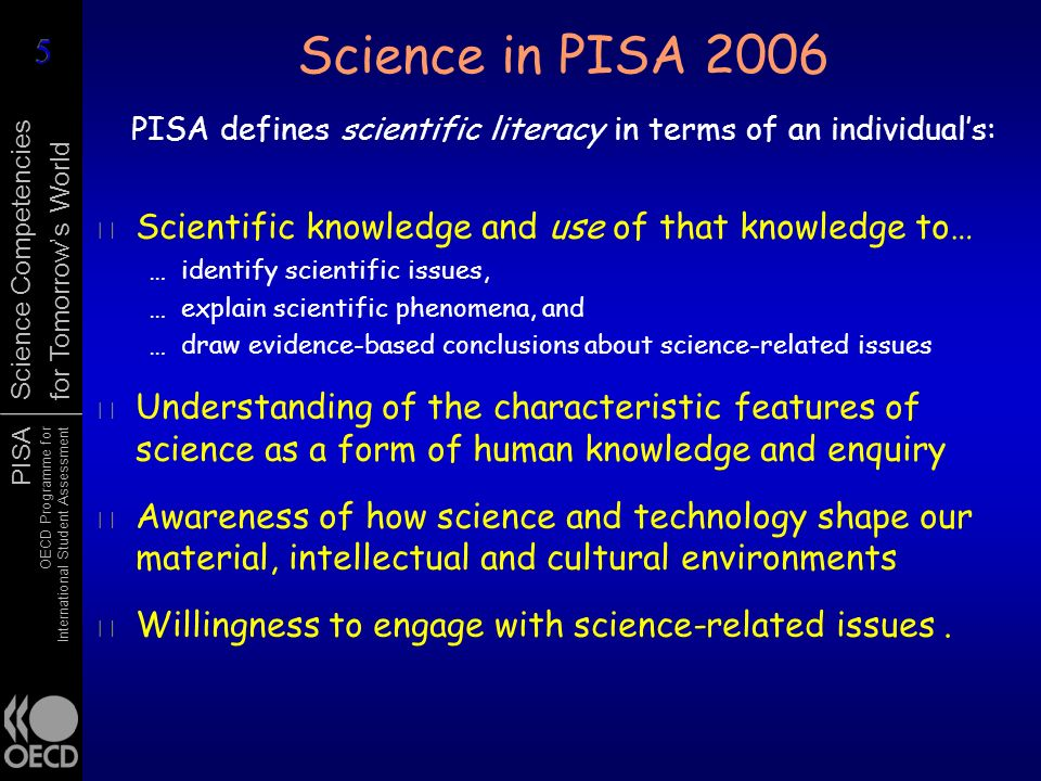 Science in PISA 2006 PISA defines scientific literacy in terms of an individual's: