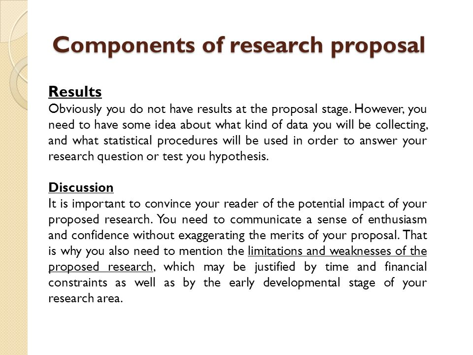 """components of a research proposal """"the methods or procedures section is really the heart of the research proposal the activities should be described with as much detail as possible, and the ."""
