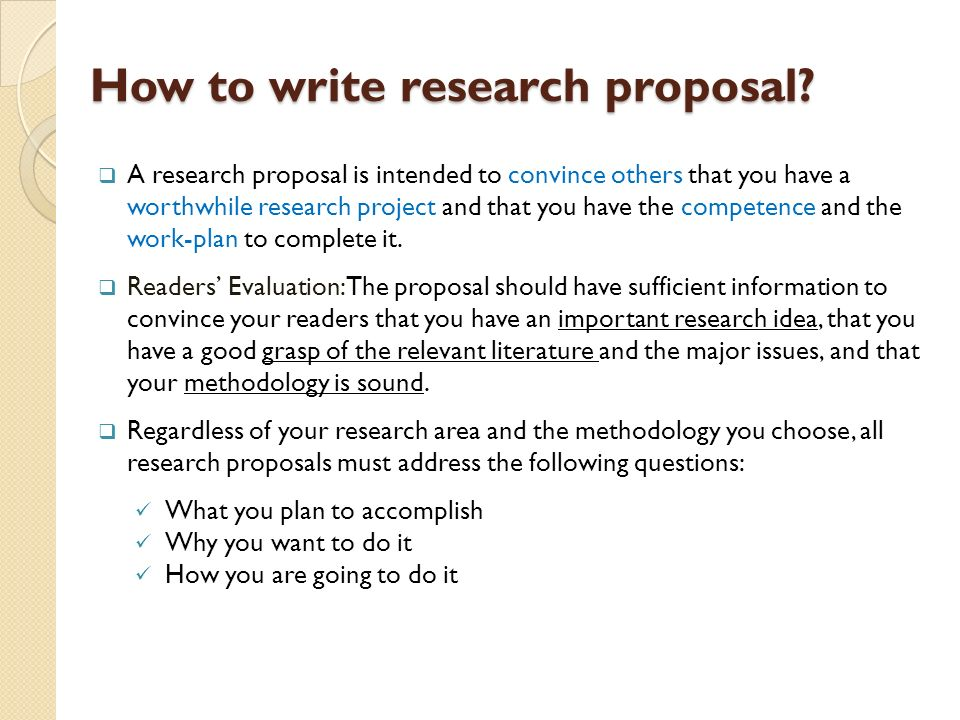 how to write research proposals Created by a uconn writing center science liaison writing a scientific research proposal a research proposal has three main points: 1) explanation of proposed research (what will be done).