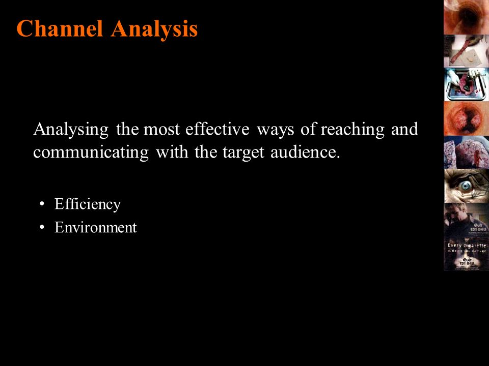 Channel Analysis Analysing the most effective ways of reaching and communicating with the target audience.